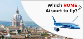 Which Rome Airport is Best To Fly