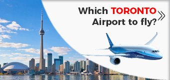 Which TORONTO is the best to fly